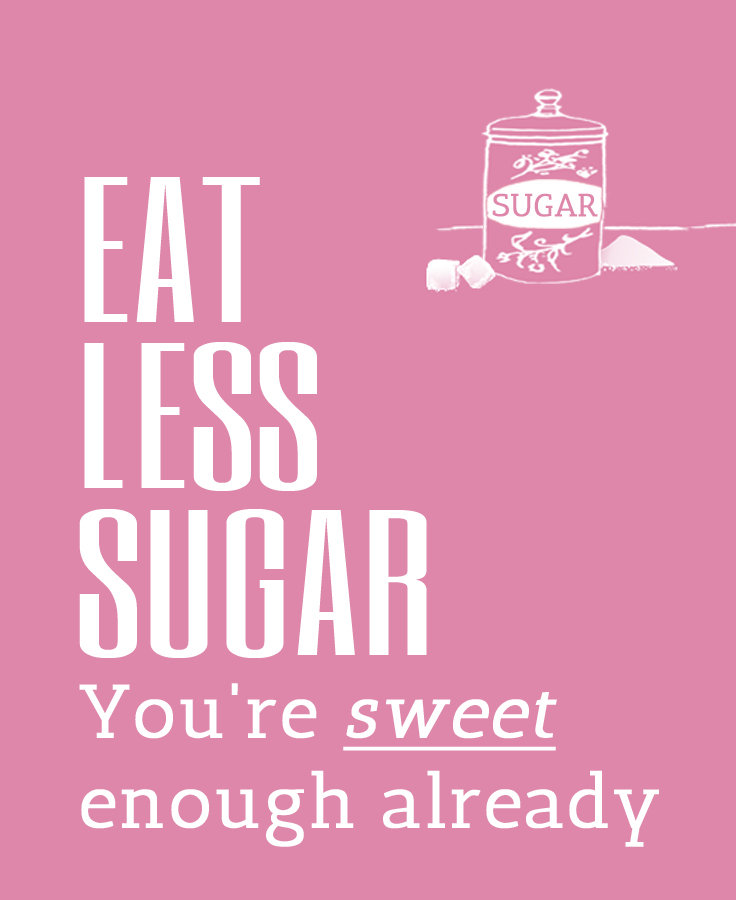 Eat-less-sugar.-Youre-sweet-enough-already..jpg